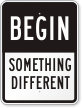 Begin Something Different Sign