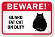 Beware! Guard Fat-Cat On Duty Guard Cat Sign