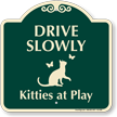 Drive Slowly Kitties At Play Signature Sign