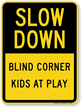 Blind Corner Kids At Play Slow Down Sign
