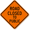 Road Closed To Public Traffic Control Sign