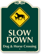 Slow Down Dog And Horse Crossing Signature Sign