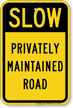 Privately Maintained Road Slow Down Traffic Sign