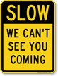 Slow We Can't See You Coming Traffic Speed Sign