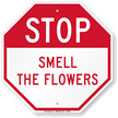 Funny STOP Smell The Flowers Sign