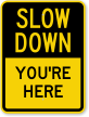 You Are Here Slow Down Sign