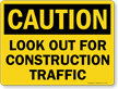 Look Out For Construction Traffic Caution Sign