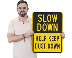 Slow Down - Help Keep Dust Down Signs
