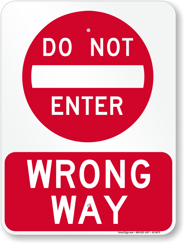 wrong way do not enter go back signs