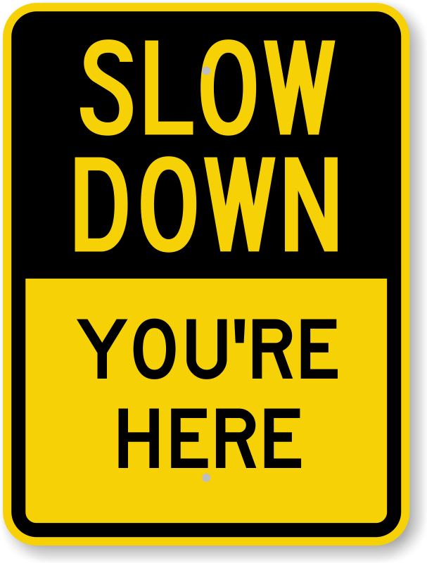 Slow Down Signs >> You Are Here Slow Down Sign Most Competitive Prices Sku K 0226