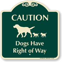 Caution Dogs Have Right Of Way Signature Sign