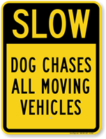 Dog Chases All Moving Vehicles Slow Down Sign