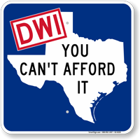 DWI You Can't Afford It (Texas Map) Sign