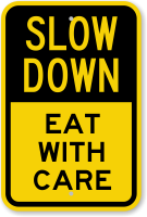 Eat With Care Slow Down Sign