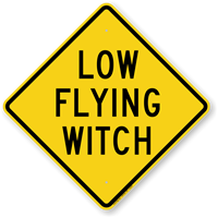 Low Flying Witch Humorous Sign