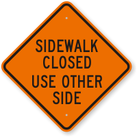 Sidewalk Closed Use Other Side Construction Sign