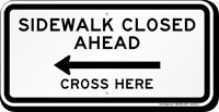 Sidewalk Closed Ahead, Cross Here Left Arrow Sign
