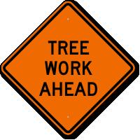 Tree Work Ahead Logging Sign