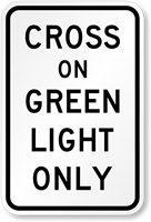 Cross On Green Light Only Traffic Signal Sign