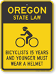 Bicyclists 15 Years Wear Helmet Oregon Law Sign