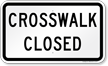 Crosswalk Closed Pedestrian Sign