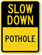 Pothole Slow Down Sign