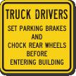 Truck Drivers Set Parking Brakes Chock Wheels Sign
