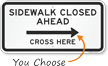 Sidewalk Closed Ahead, Cross Here Directional Sign