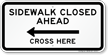 Sidewalk Closed Ahead, Cross Here Left Arrow Sign