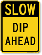 Dip Ahead Slow Down Traffic Sign