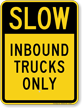 Inbound Trucks Only Slow Down Traffic Sign