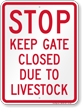 Stop, Keep Gate Closed Due To Livestock Sign