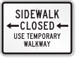 Use Temporary Walkway Sidewalk Closed Left Directional Sign