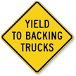 Yield To Backing Trucks Oncoming Vehicles Safety Sign