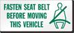 Fasten Seat Belt Before Moving Vehicle Seat Belt Label