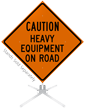 Heavy Equipment On Road Roll-Up Sign