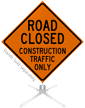 Road Closed Construction Traffic Only Roll-Up Sign