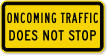 Oncoming Traffic Does Not Stop MUTCD Traffic Sign
