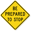 Be Prepared To Stop - Traffic Sign