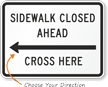 Sidewalk Closed Ahead, Cross Here Traffic Sign