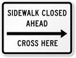 Sidewalk Closed Ahead, Cross Here MUTCD Sign