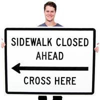 Sidewalk Closed Ahead, Cross Here Traffic Signs