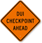 DUI Checkpoint Ahead Diamond Sign, Driving While Intoxicated