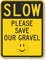 Please Save Our Gravel Slow Down Sign